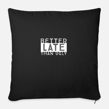 Gym Wear Better Late Than Ugly Novelty design - Sofa pillow with filling 45cm x 45cm