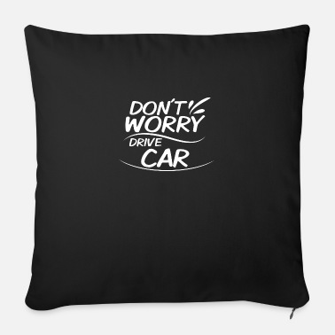Drive Go By Car Don't Worry - Drive Car - Sofa pillow with filling 45cm x 45cm