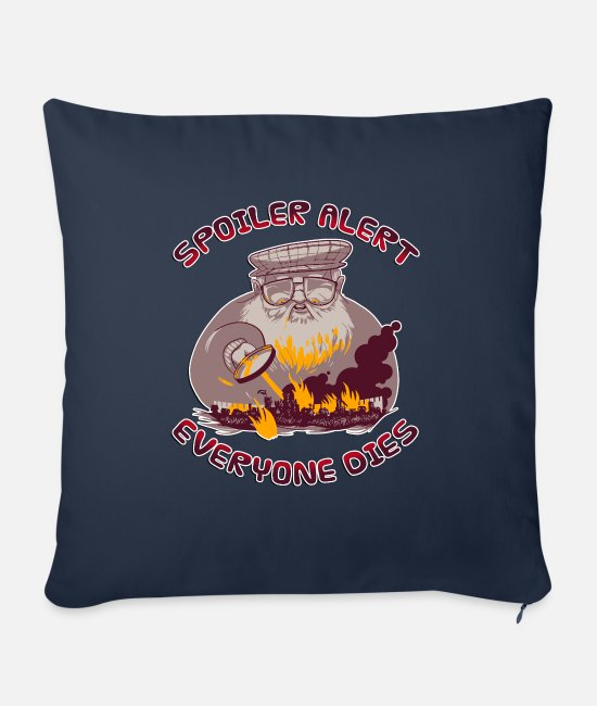 Grandpa Pillow Cases - Spoiler Alert Everyone Dies - Funny Sarcastic - Sofa pillow with filling 45cm x 45cm navy
