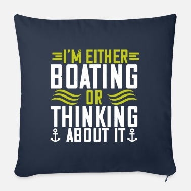 Cruise I'm either Boating or thinking about it! Boating G - Sofa pillow with filling 45cm x 45cm