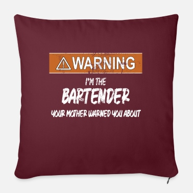 Pub Warning I am the bartender before whom your - Sofa pillow with filling 45cm x 45cm
