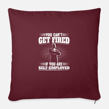 Fire Funny Self Employed Design Quote Can't Get Fired - Sofa pillow with filling 45cm x 45cm