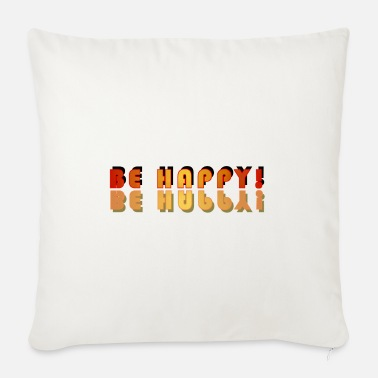 Happy Be happy! Be happy! - Sofa pillow with filling 45cm x 45cm