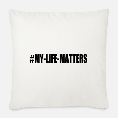 Life Matters MY LIFE MATTERS - Sofa pillow with filling 45cm x 45cm