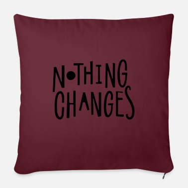 Change nothing changes - Soffkudde med stoppning 44 x 44 cm