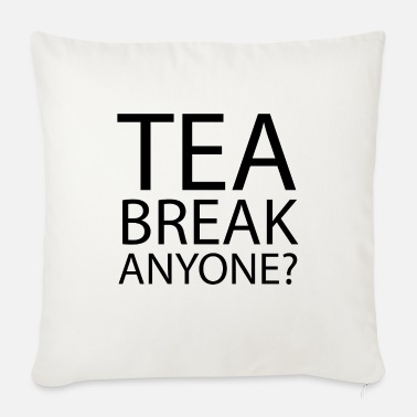 Office Humour tea break Anyone | Office Humour - Sofa pillow with filling 45cm x 45cm