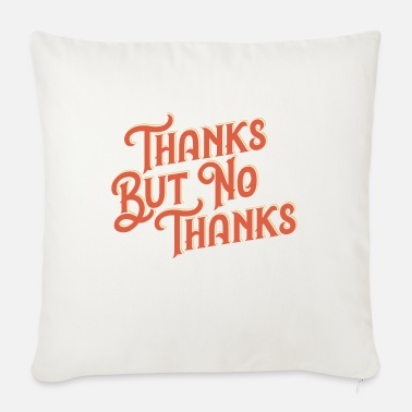 No Thanks THANKS BUT NO THANKS - Sofa pillow with filling 45cm x 45cm