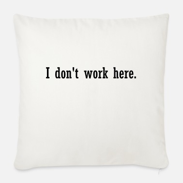 I do not work here. T-shirt sayings - Sofa pillow with filling 45cm x 45cm