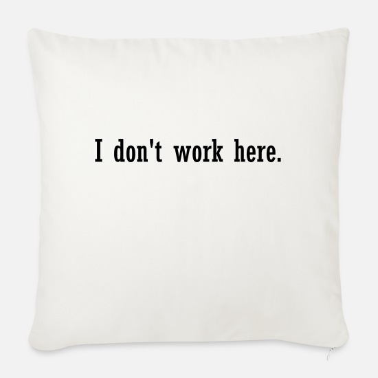 Occupation Pillow Cases - I do not work here. T-shirt sayings - Sofa pillow with filling 45cm x 45cm natural white