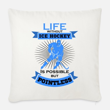 Ice hockey life cool saying - Sofa pillow with filling 45cm x 45cm