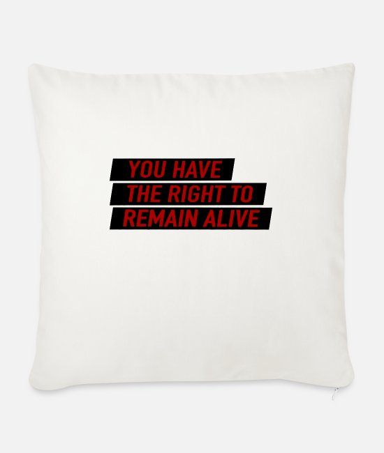 New Pillow Cases - You have the right to remain alive - Sofa pillow with filling 45cm x 45cm natural white