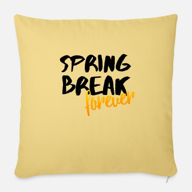 Spring Spring Break Forever Spring Party Gift Idea - Sofa pillow with filling 45cm x 45cm