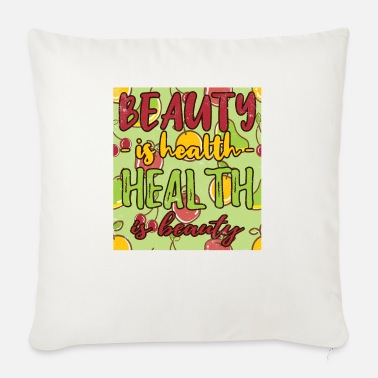 Beauty is health- health is beauty - Sofa pillow with filling 45cm x 45cm