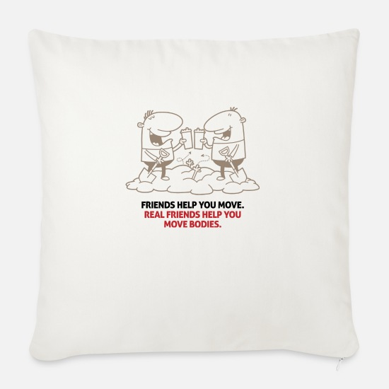 Murder Pillow Cases - True friends move corpses for you! - Sofa pillow with filling 45cm x 45cm natural white