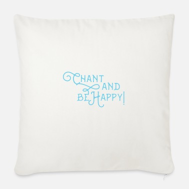 Chant Chant and be happy! - Sofa pillow with filling 45cm x 45cm