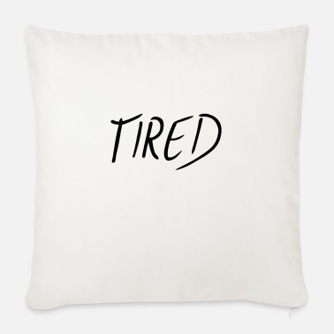 Tired Tired tired - Sofa pillow with filling 45cm x 45cm