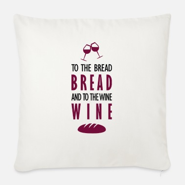 Bread To bread bread and wine came - Sofa pillow with filling 45cm x 45cm