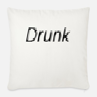 Drunk drunk - Sofa pillow with filling 45cm x 45cm