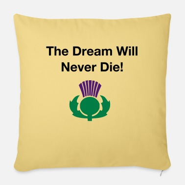 Scottish The dream will never die - Scottish Independence - Sofa pillow with filling 45cm x 45cm