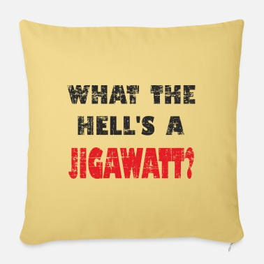 Plutonium What the hell is a jigawatt? Funny saying - Sofa pillow with filling 45cm x 45cm