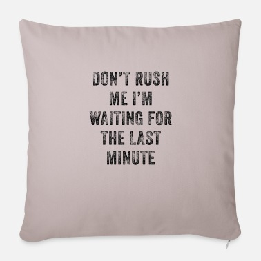 Party Don't Rush Me I'm Waiting For The Last Minute - Sofa pillow with filling 45cm x 45cm