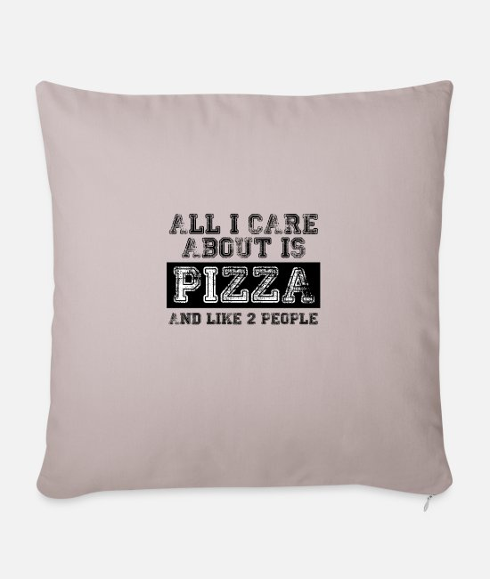 Pizza Pillow Cases - All I care about is... - Sofa pillow with filling 45cm x 45cm light taupe