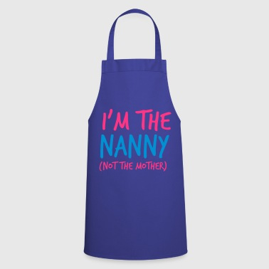 I'm the NANNY not the mother!  - Cooking Apron