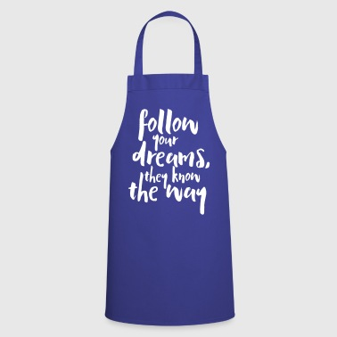 Follow Your Dreams Quote - Cooking Apron