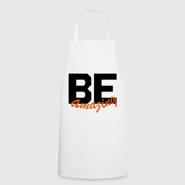 Be amazing - Cooking Apron