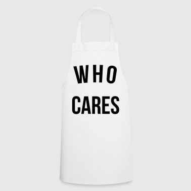 Who Cares Funny Quote - Grembiule da cucina