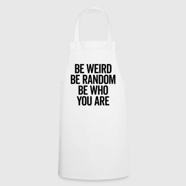 Be Weird & Random Quote - Kochschürze