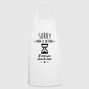 sorry pour le retard,humour,bureau,citations - Tablier de cuisine