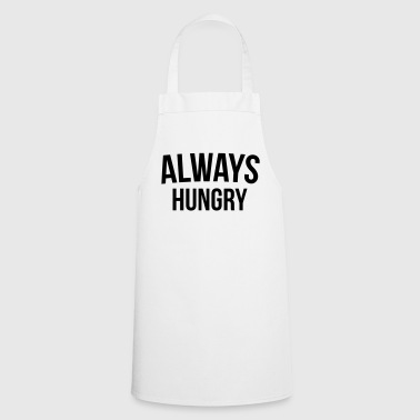 Always Hungry Funny Quote - Kochschürze