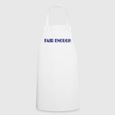 fair enough - Cooking Apron