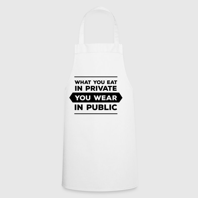 What You Eat In Private You Wear In Public - Cooking Apron