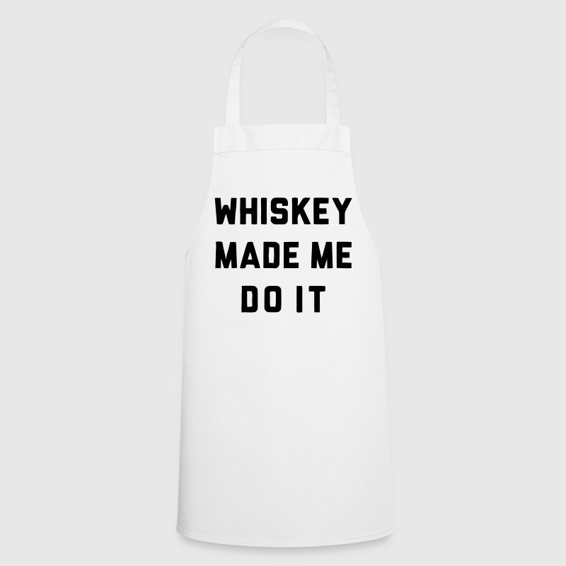 WHISKEY MADE ME DO IT - Cooking Apron