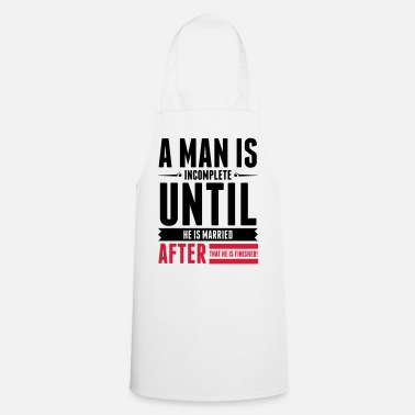 Funny Man A Man is Incomplete until he is married (2015) - Cooking Apron
