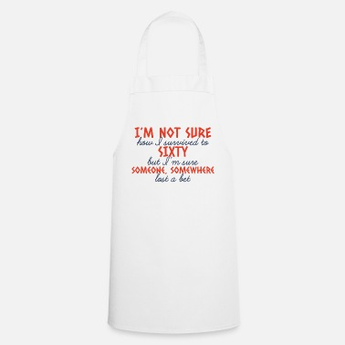 60th Birthday 60th Birthday: I'm Not Sure How I Survived To - Cooking Apron