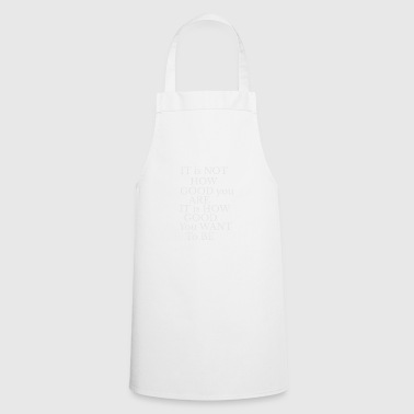 It's not just about the performance white - Cooking Apron