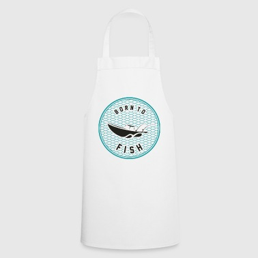Born to fish - Born to fish - Cooking Apron