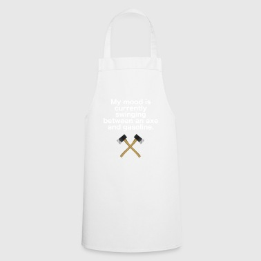Mood is swinging between ax and gasoline (white) - Cooking Apron
