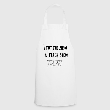 I put the show in trade show - Cooking Apron