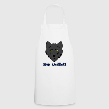 be wild - Cooking Apron