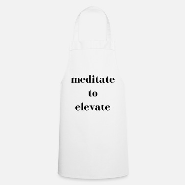 Elevator Meditate To Elevate - Cooking Apron