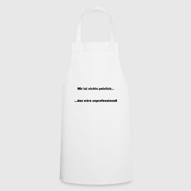 I'm not embarrassed that would be unprofessional - Cooking Apron