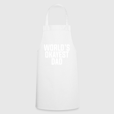 World's okayest dad. Gifts for New Dad, Father.. - Cooking Apron