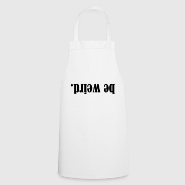 be weird. - Cooking Apron