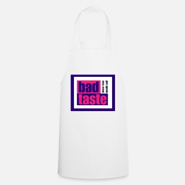 Bad Taste Bad Taste - this style is great! - Cooking Apron