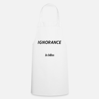 Bliss Ignorance is bliss - Cooking Apron