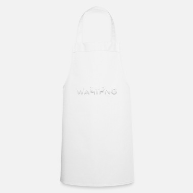 Wait Waiting - Cooking Apron